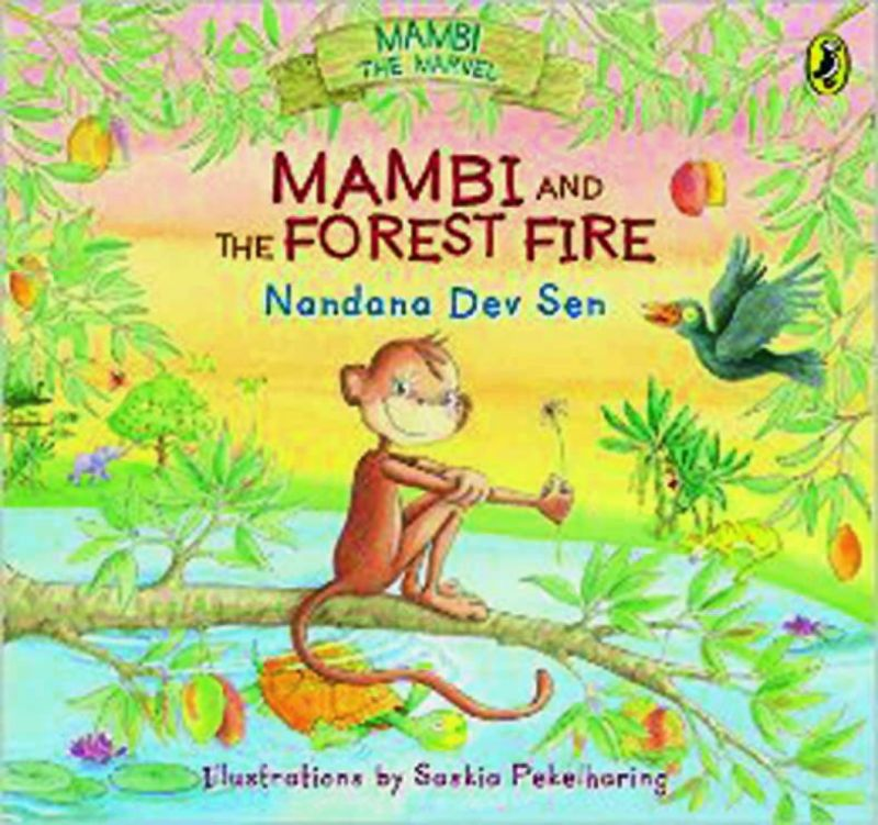 Mambi and the forest fire by Nandana Dev Sen; illustrations by Saskia Pekelharing  Rs 299, pp 256  Puffin Books