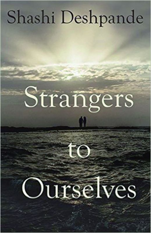 Strangers to ourselves  by Shashi Deshpande Rs 450, pp340  Fourth Estate